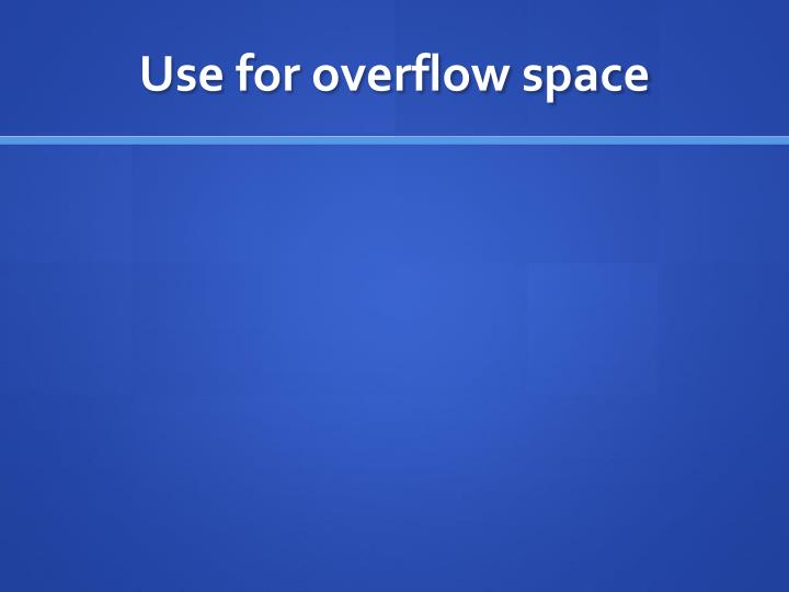 Use for overflow space