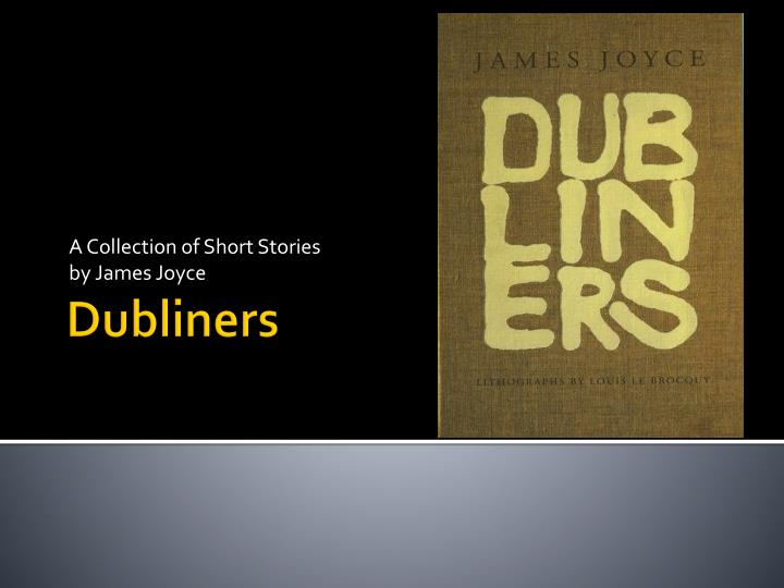 the short stories in dubliners by james joyce essay Boarding house james joyce essay james joyce joyce, james (short story criticism) james - (short story criticism) dubliners by james joyce.
