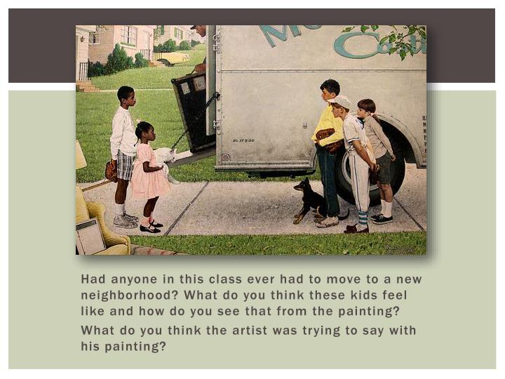 Had anyone in this class ever had to move to a new neighborhood? What do you think these kids feel like and how do you see that from the painting?