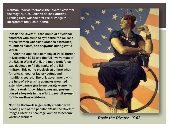 Norman Rockwell's 'Rosie The Riveter' cover for the May 29, 1943 edition of The Saturday Evening Post, was the first visual image to incorporate the 'Rosie' name.
