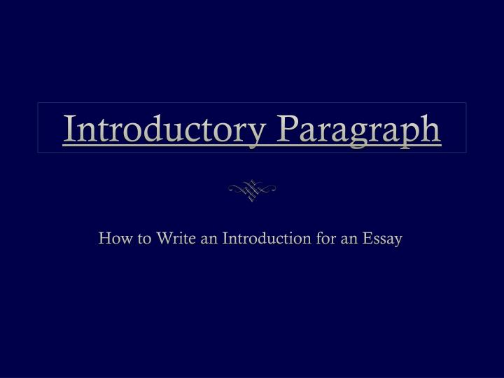 introductory paragraph essay powerpoint An expository essay is a multi-paragraph essay with a specific structure introductory paragraph(s) paragraph #2, 3 powerpoint presentation author.