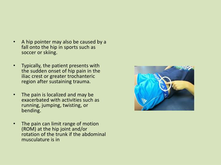 A hip pointer may also be caused by a fall onto the hip in sports such as soccer or skiing.