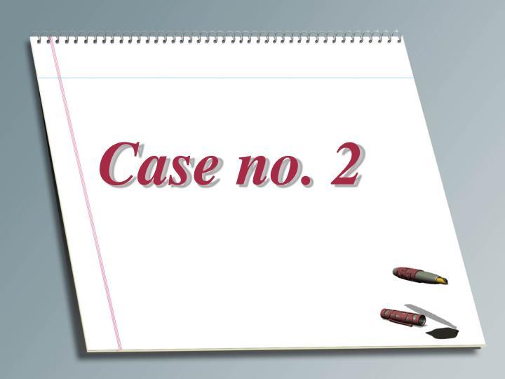 Case no. 2