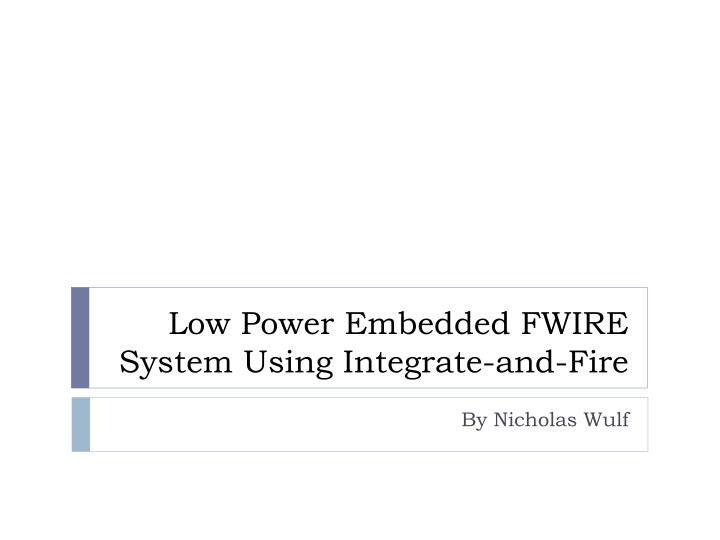 Low power embedded fwire system using integrate and fire