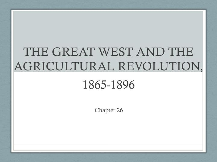 PPT - THE GREAT WEST AND THE AGRICULTURAL REVOLUTION, 1865