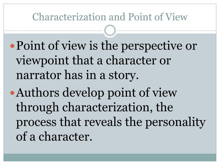 character and point of view analysis Point of view is the angle of considering things, which shows us the opinion, or feelings of the individuals involved in a situation point of view is a reflection of the opinion an individual from real life or fiction has examples of point of view belong to one of these three major kinds.