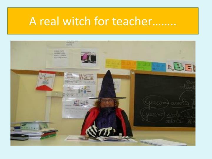 A real witch for teacher……..