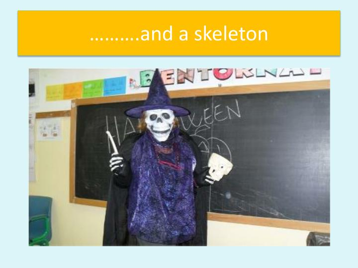 ……….and a skeleton