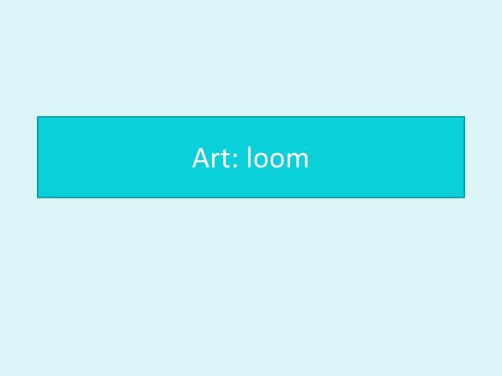 Art: loom