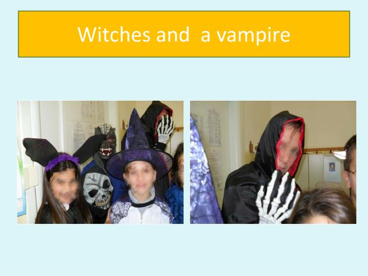 Witches and  a vampire