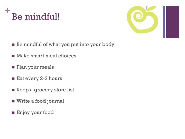 Be mindful!