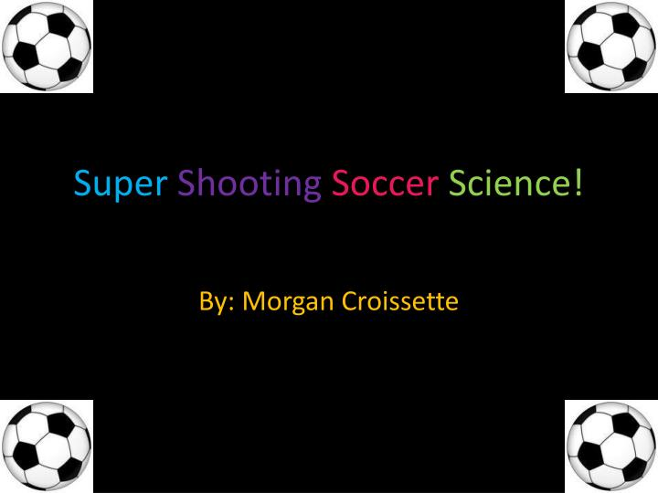 Super shooting soccer science