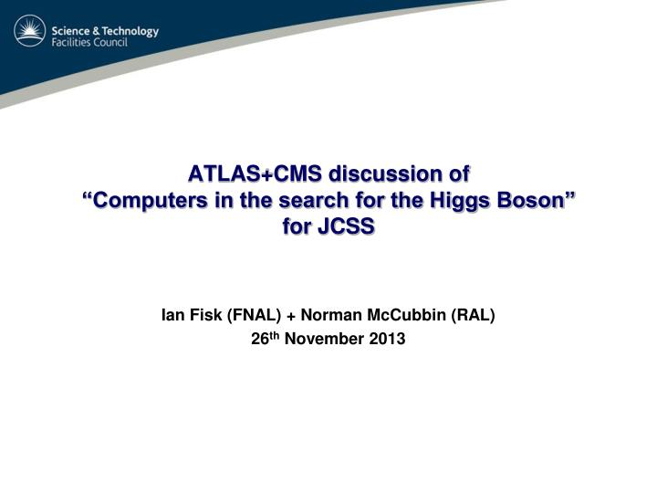 atlas cms discussion of computers in the search for the higgs boson for jcss n.