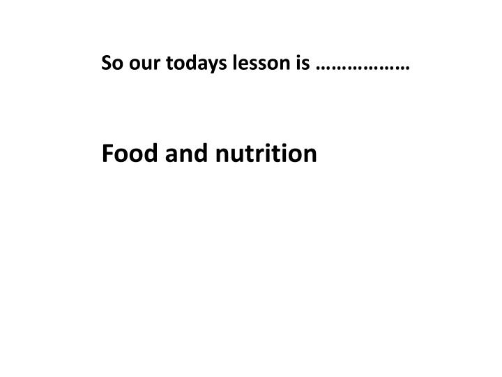 So our todays lesson is ………………
