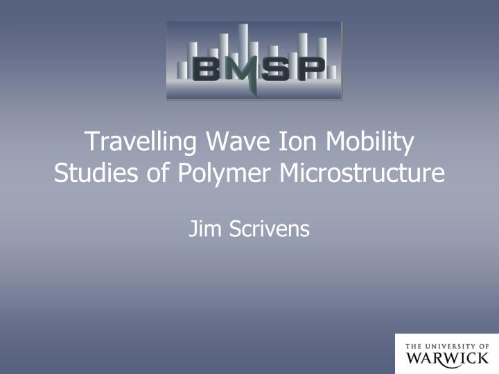travelling wave ion mobility studies of polymer microstructure n.