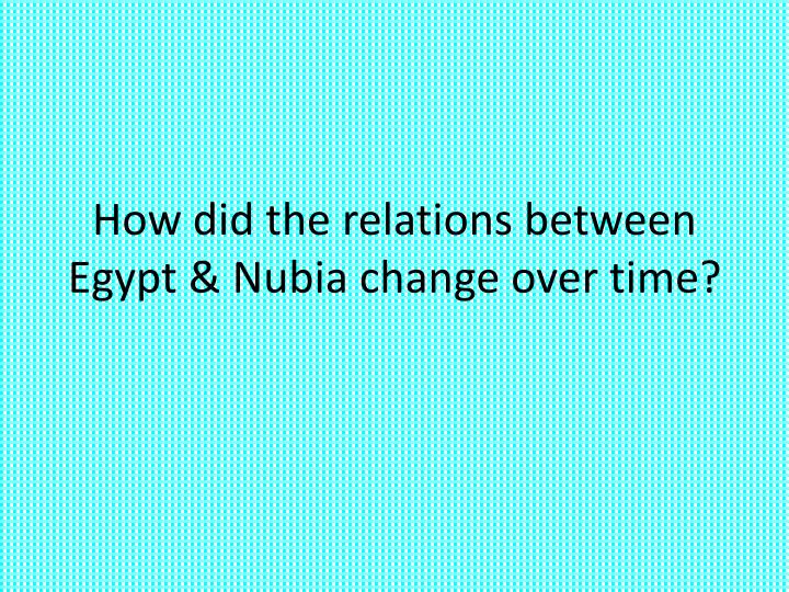 relationship between nubia and egypt The kingdom of kush or kush (/ k ʊ ʃ, k ʌ ʃ /) was an ancient kingdom in nubia, located at the sudanese and southern egyptian nile valley the kushite era of rule in nubia was established after the late bronze age collapse and the disintegration of the new kingdom of egypt.