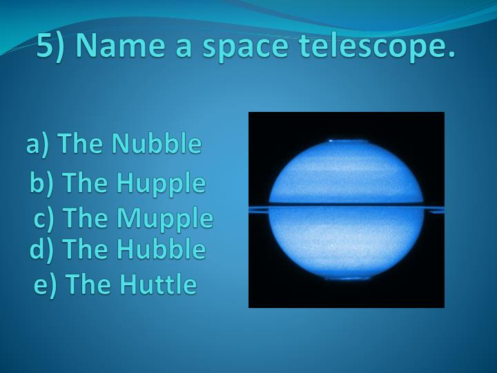 5) Name a space telescope.