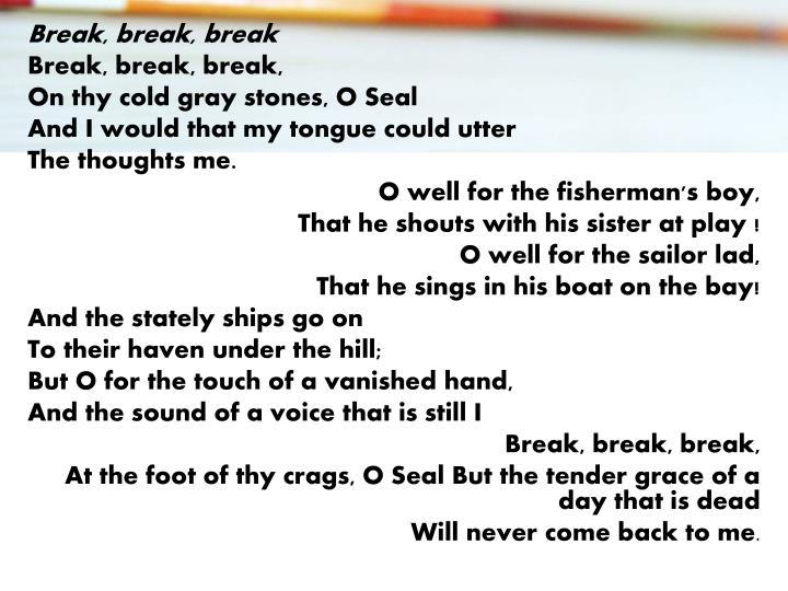 Break, break,