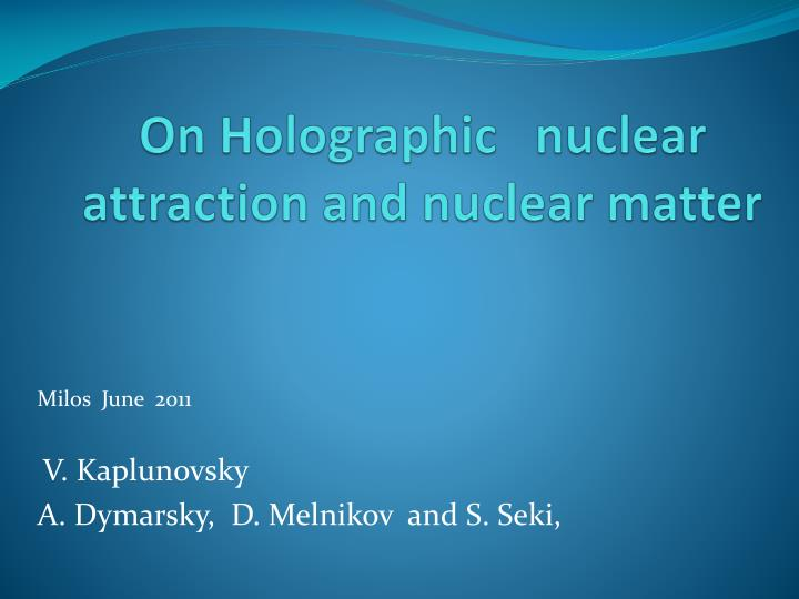on holographic nuclear attraction and nuclear matter n.