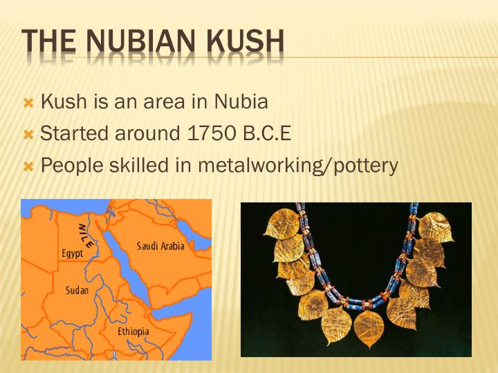 Kush is an area in Nubia