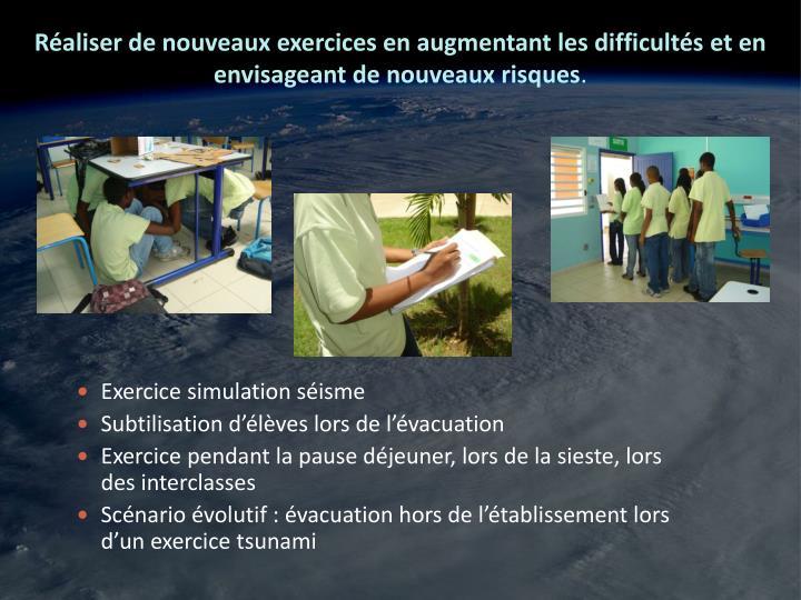Réaliser de nouveaux exercices en augmentant les difficultés et en envisageant de nouveaux risques