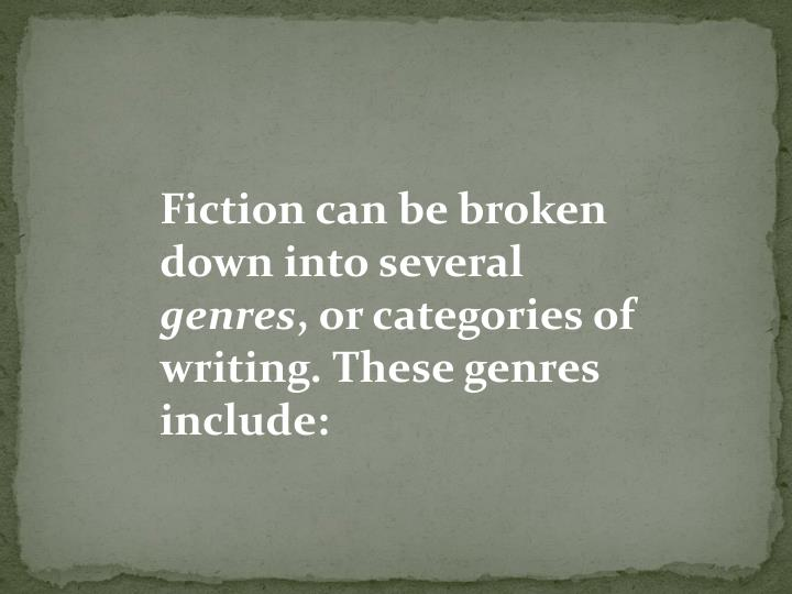 Fiction can be broken down into several