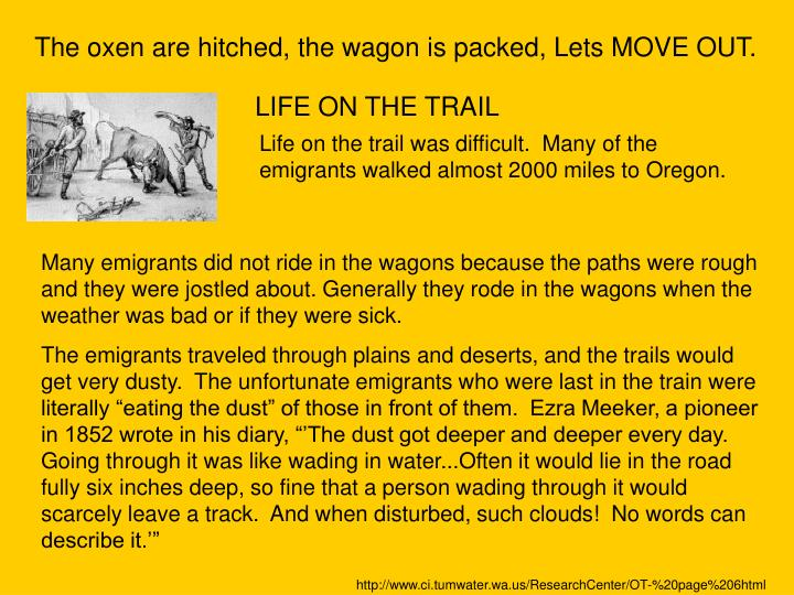 The oxen are hitched, the wagon is packed, Lets MOVE OUT.