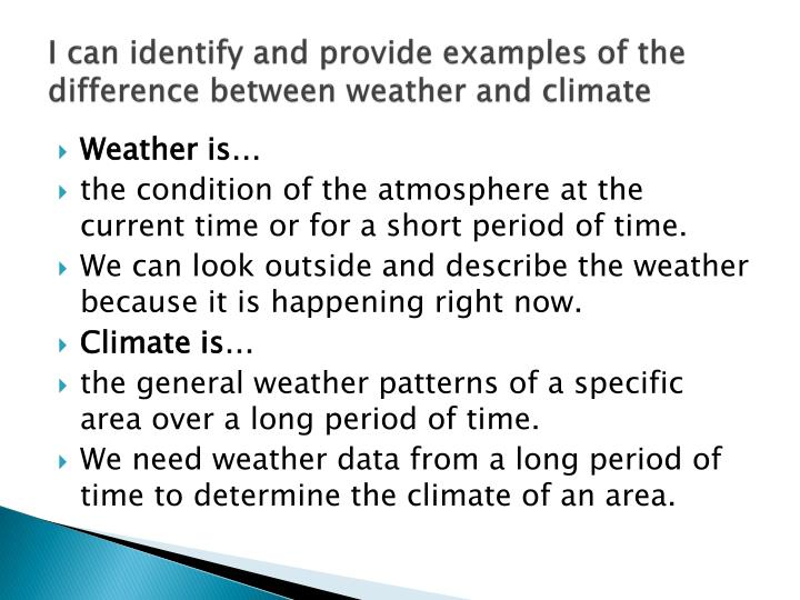 I can identify and provide examples of the difference between weather and climate