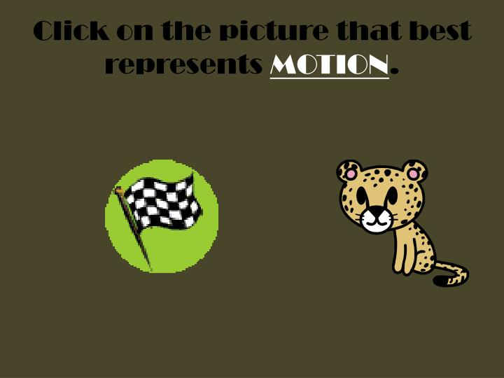 Click on the picture that best represents motion