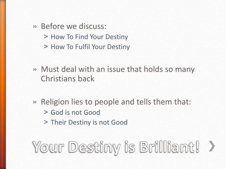 Your destiny is brilliant