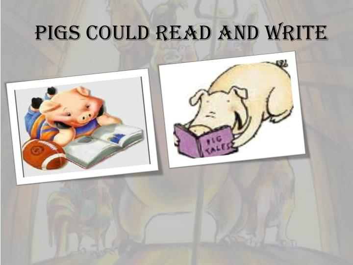 PIGS COULD READ AND WRITE