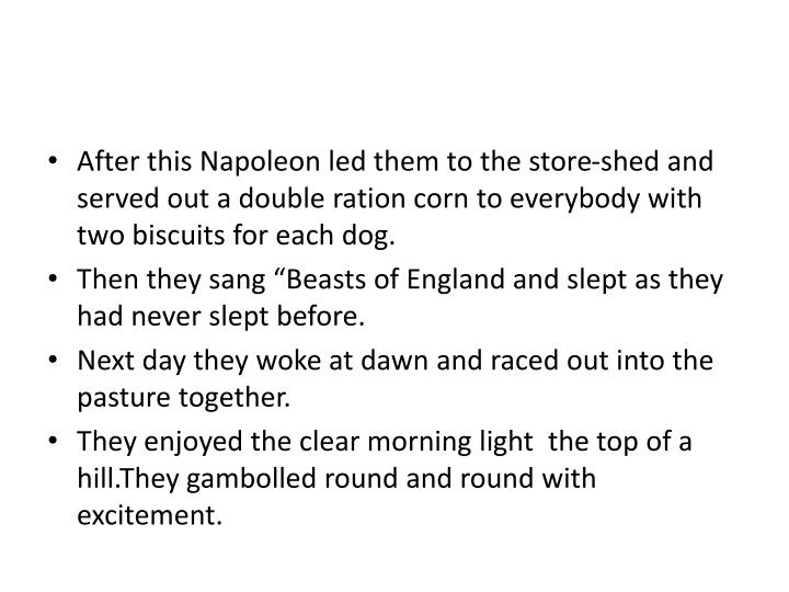 After this Napoleon led them to the store-shed and served out a double ration corn to everybody with two biscuits for each dog.