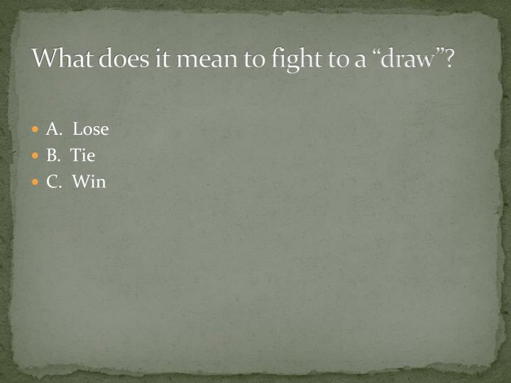 "What does it mean to fight to a ""draw""?"