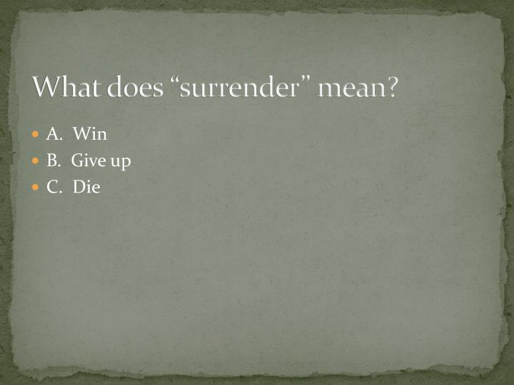 "What does ""surrender"" mean?"