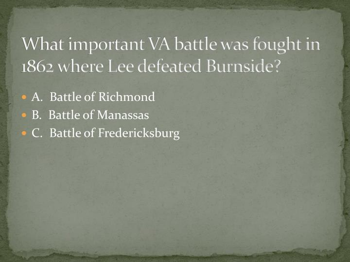 What important VA battle was fought in 1862 where Lee defeated Burnside?