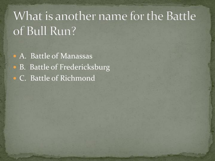 What is another name for the Battle of Bull Run?