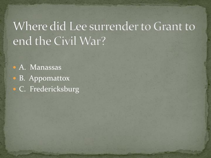 Where did Lee surrender to Grant to end the Civil War?