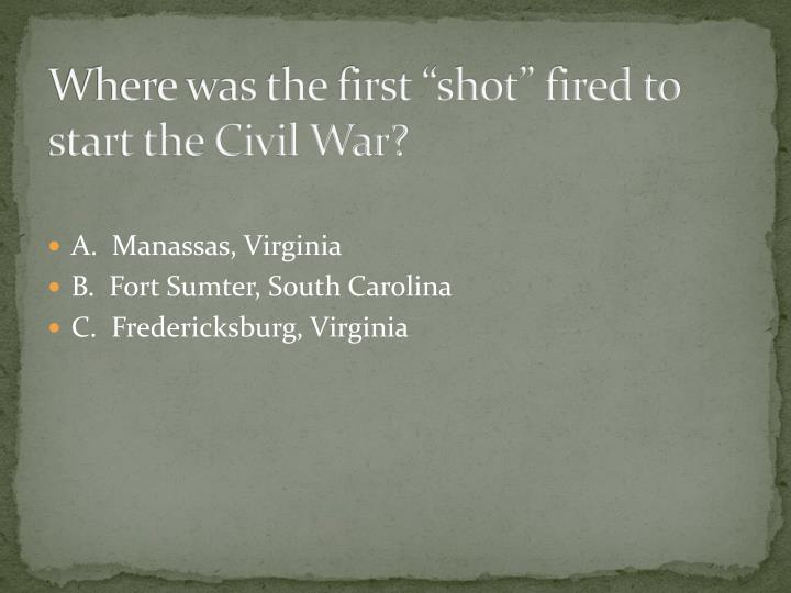 "Where was the first ""shot"" fired to start the Civil War?"