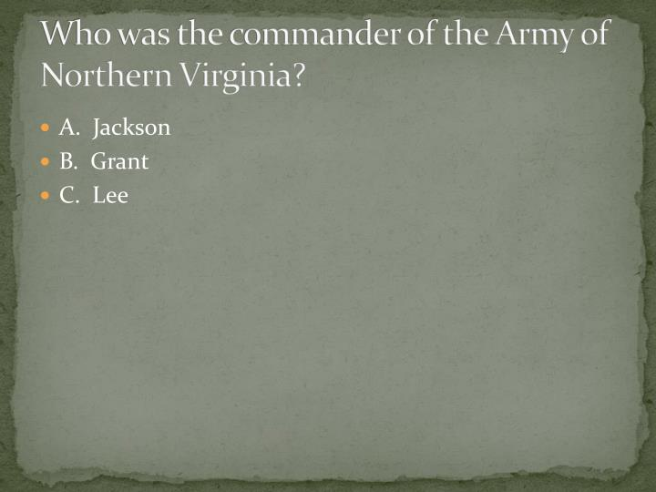 Who was the commander of the Army of Northern Virginia?