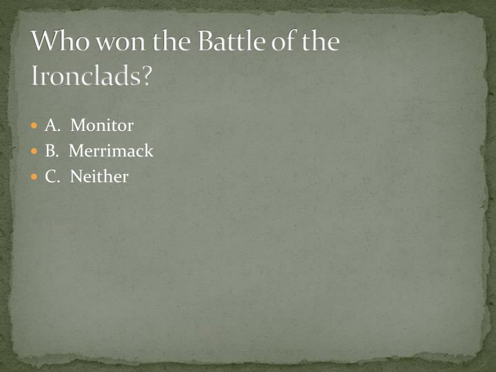 Who won the Battle of the Ironclads?