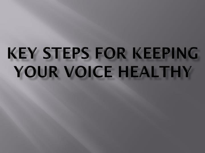 key steps for keeping your voice healthy n.