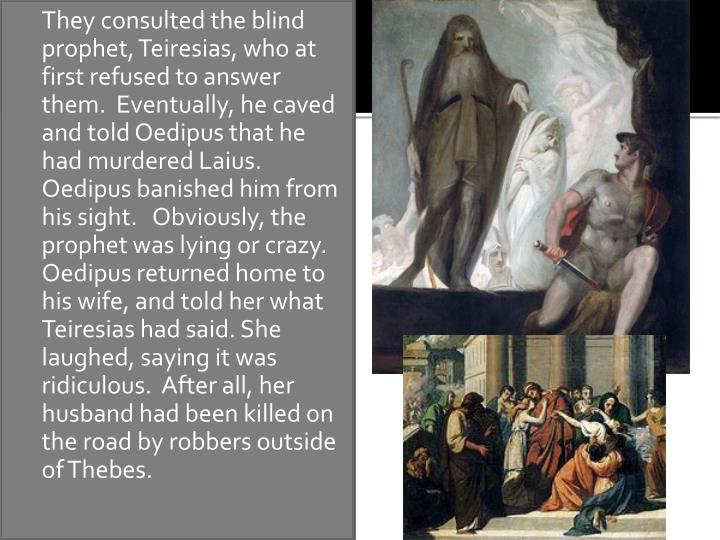 They consulted the blind prophet,