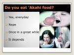 do you eat akahi food