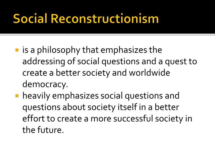 Reconstructionism philosophy of education ppt best education 2018.