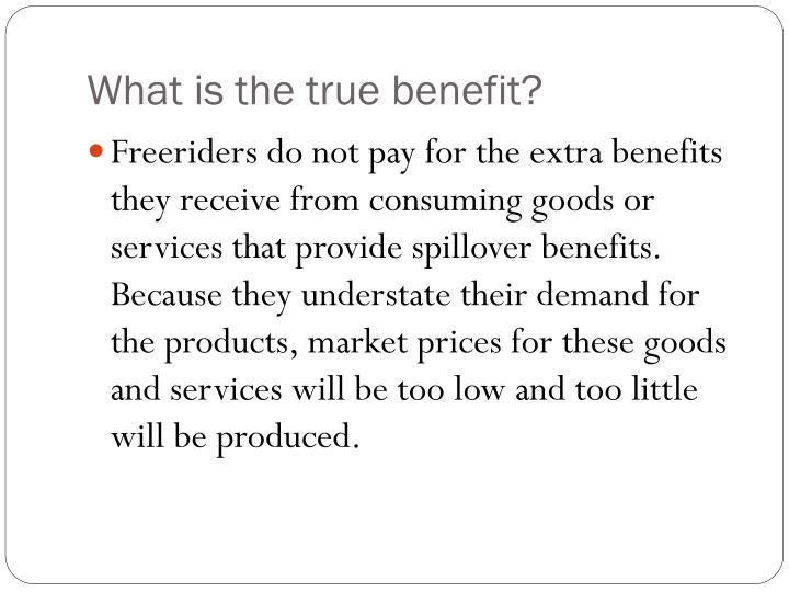 What is the true benefit?