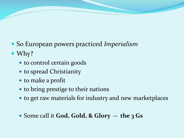 So European powers practiced