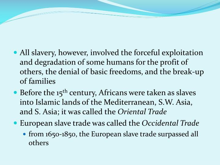All slavery, however, involved the forceful exploitation and degradation of some humans for the profit of others, the denial of basic freedoms, and the break-up of families