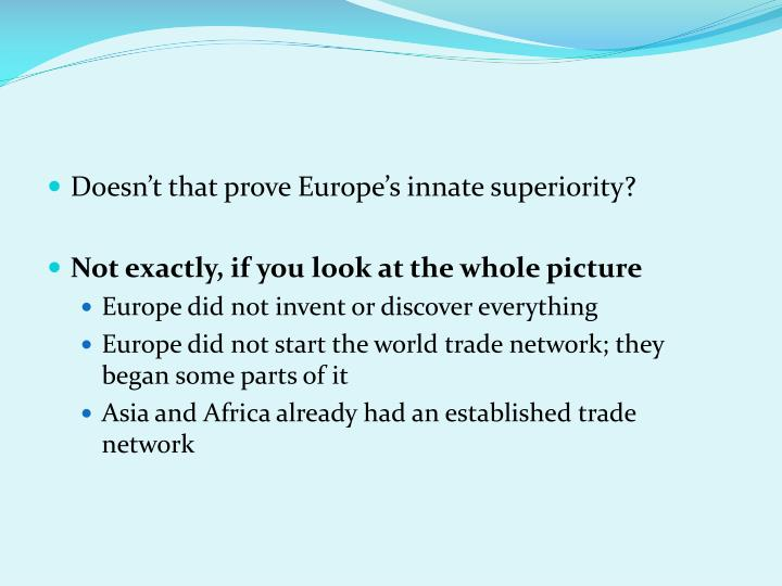 Doesn't that prove Europe's innate superiority?