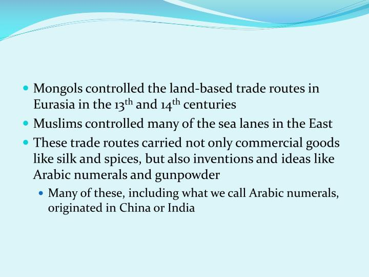 Mongols controlled the land-based trade routes in Eurasia in the 13