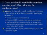 2 can a retailer fill a refillable container on a farm and if so what are the applicable regs